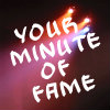 Your Minute Of Fame